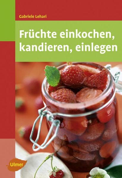 Früchte einkochen, kandieren, einlegen, Gabriele Lehari