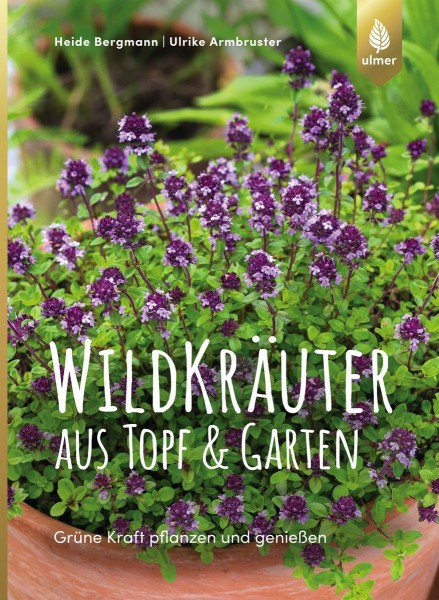 Wildkräuter aus Topf & Garten, Heide Bergmann/ Ulrike Armbruster