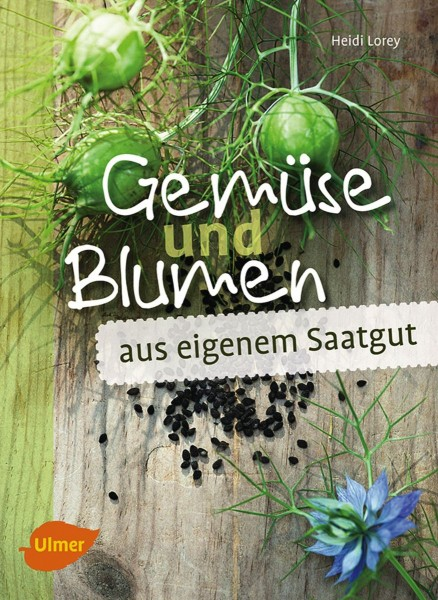 Gemuese und Blumen aus eigenem Saatgut, Heidi Lorey