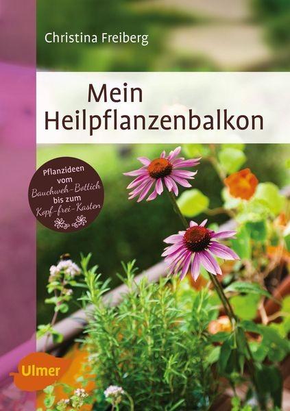 Mein Heilpflanzenbalkon, Christina Freiberg